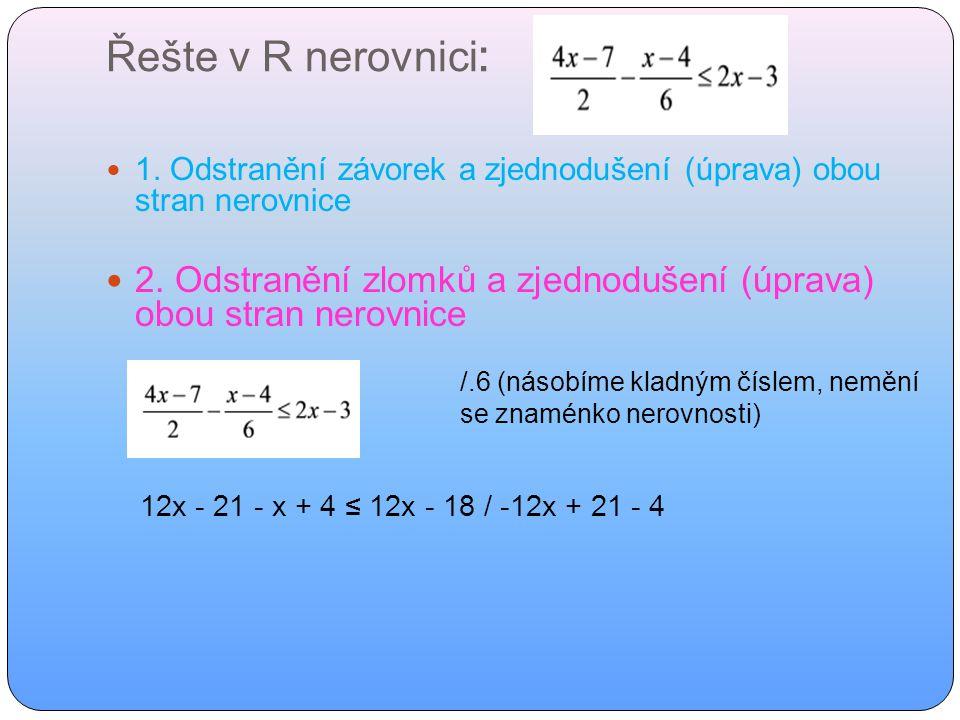 Řešte v R nerovnici : 1. Odstranění závorek a zjednodušení (úprava) obou stran nerovnice 2.