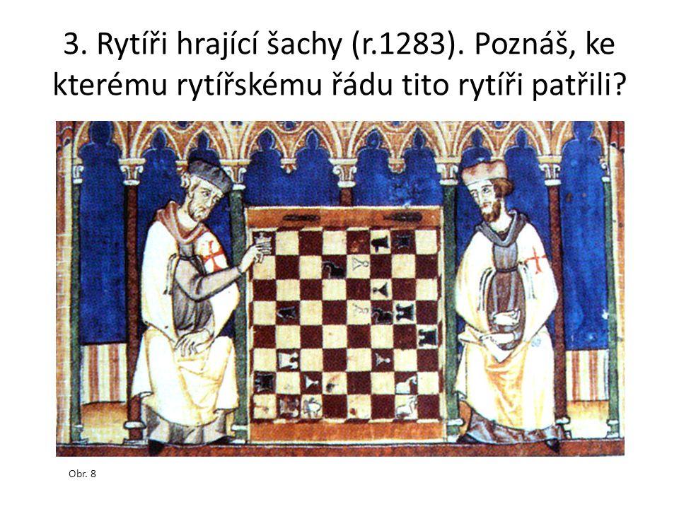 3. Rytíři hrající šachy (r.1283). Poznáš, ke kterému rytířskému řádu tito rytíři patřili? Obr. 8