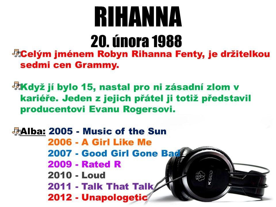 RIHANNA 20. února 1988 Celým jménem Robyn Rihanna Fenty, je držitelkou sedmi cen Grammy. Když jí bylo 15, nastal pro ni zásadní zlom v kariéře. Jeden