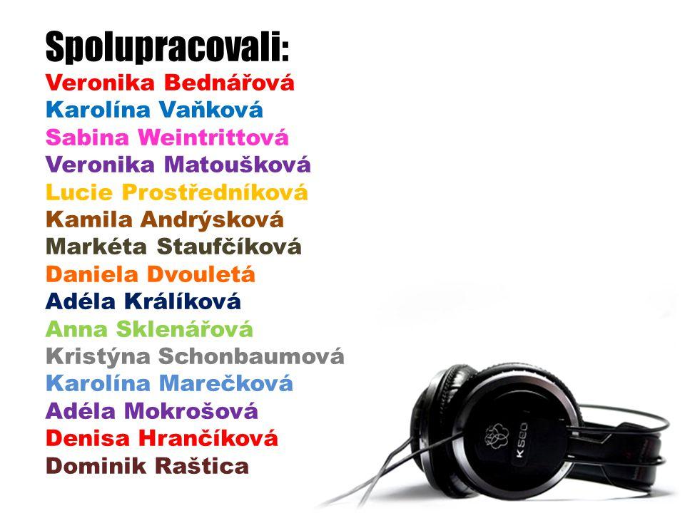 Spolupracovali: Veronika Bednářová Karolína Vaňková Sabina Weintrittová Veronika Matoušková Lucie Prostředníková Kamila Andrýsková Markéta Staufčíková