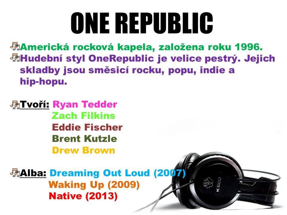 ONE REPUBLIC Americká rocková kapela, založena roku 1996. Hudební styl OneRepublic je velice pestrý. Jejich skladby jsou směsicí rocku, popu, indie a