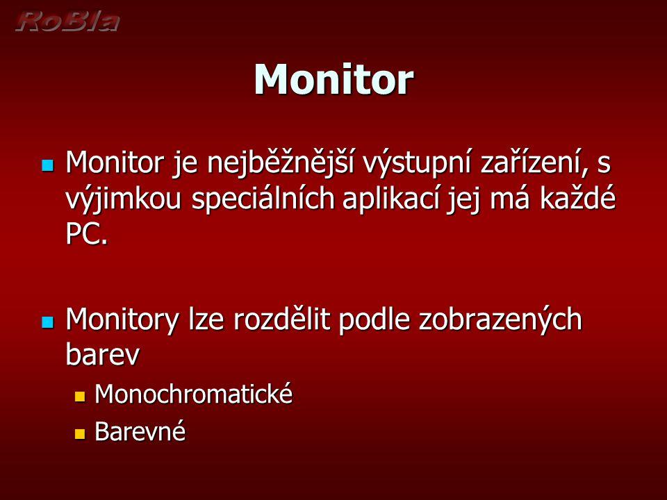 Monitor Monitor je nejběžnější výstupní zařízení, s výjimkou speciálních aplikací jej má každé PC. Monitor je nejběžnější výstupní zařízení, s výjimko