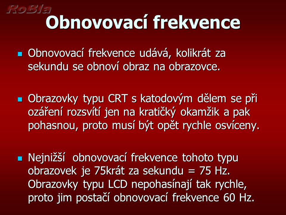 Obnovovací frekvence Obnovovací frekvence udává, kolikrát za sekundu se obnoví obraz na obrazovce. Obnovovací frekvence udává, kolikrát za sekundu se