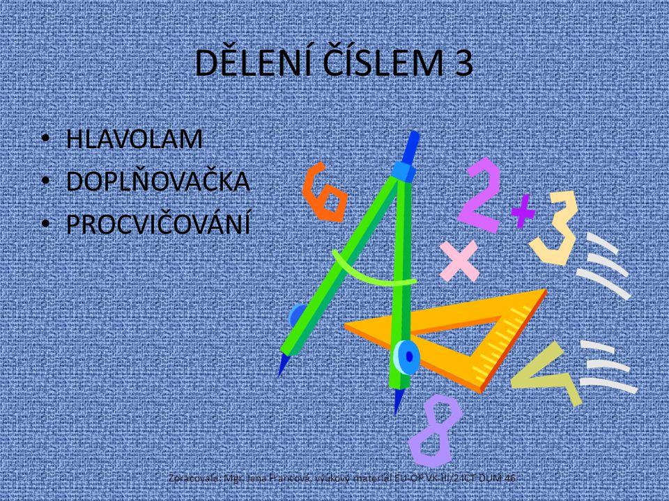 Vypočítej a vylušti tajenku 6:3 = 24:3= 12:3= 21:3= 27:3= 18:3= 15:3= 9:3 = Zpracovala: Mgr.