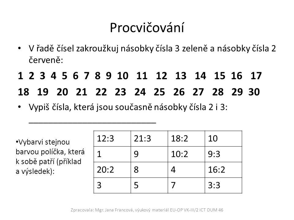 Procvičování V řadě čísel zakroužkuj násobky čísla 3 zeleně a násobky čísla 2 červeně: 1 2 3 4 5 6 7 8 9 10 11 12 13 14 15 16 17 18 19 20 21 22 23 24
