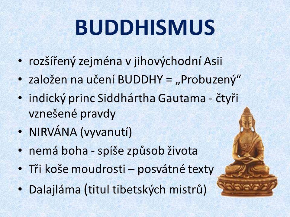 """BUDDHISMUS rozšířený zejména v jihovýchodní Asii založen na učení BUDDHY = """"Probuzený indický princ Siddhártha Gautama - čtyři vznešené pravdy NIRVÁNA (vyvanutí) nemá boha - spíše způsob života Tři koše moudrosti – posvátné texty Dalajláma ( titul tibetských mistrů)"""