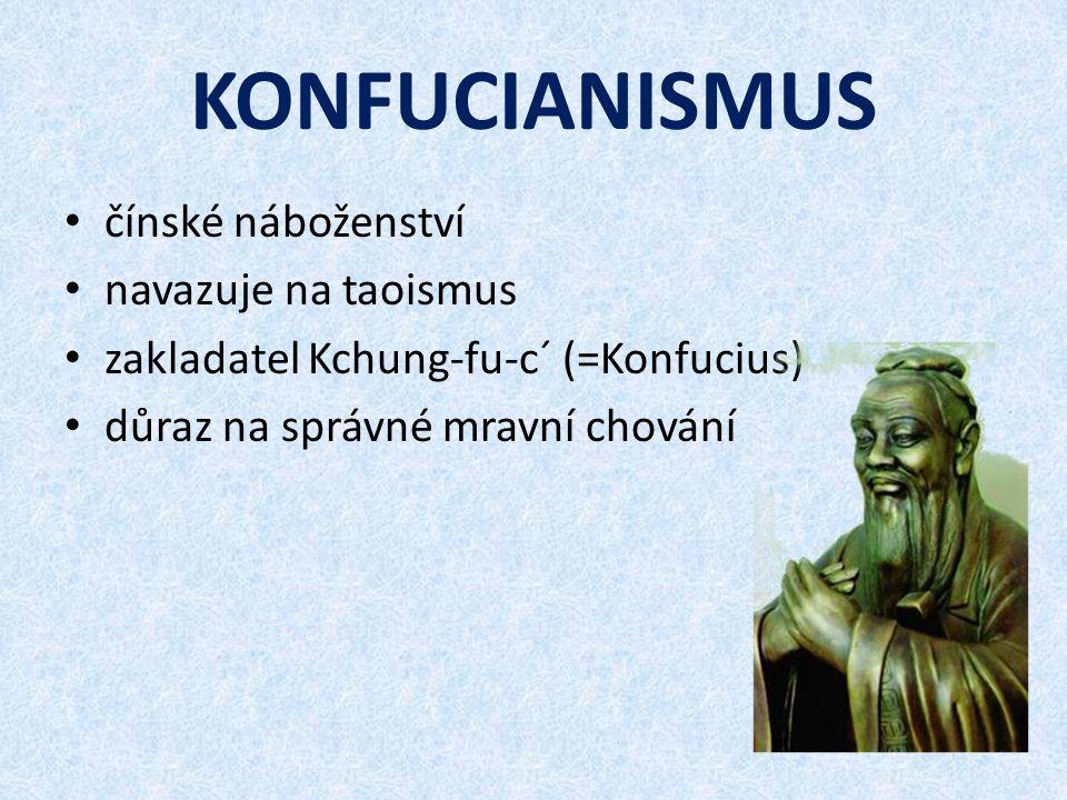 KONFUCIANISMUS čínské náboženství navazuje na taoismus zakladatel Kchung-fu-c´ (=Konfucius) důraz na správné mravní chování