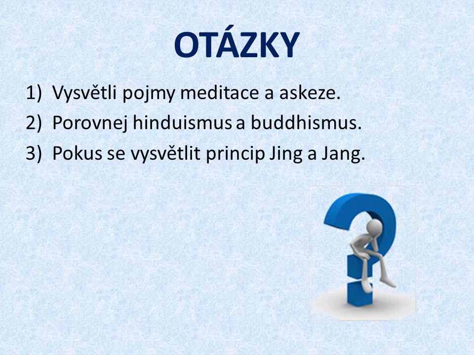 OTÁZKY 1)Vysvětli pojmy meditace a askeze. 2)Porovnej hinduismus a buddhismus.