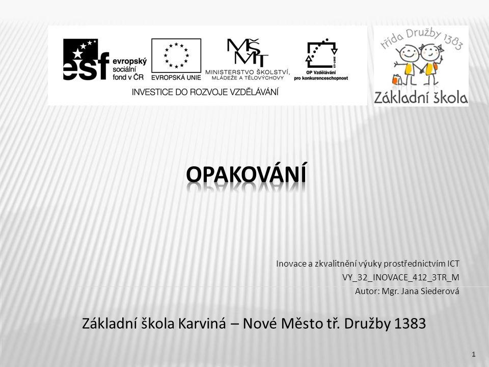 Inovace a zkvalitnění výuky prostřednictvím ICT VY_32_INOVACE_412_3TR_M Autor: Mgr.