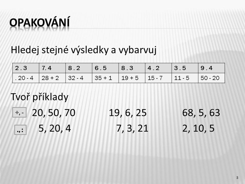Hledej stejné výsledky a vybarvuj Tvoř příklady + - 20, 50, 7019, 6, 2568, 5, 63.