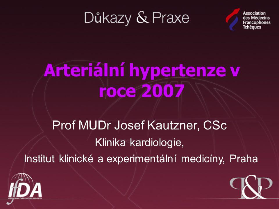 Arteriální hypertenze v roce 2007 Prof MUDr Josef Kautzner, CSc Klinika kardiologie, Institut klinické a experimentální medicíny, Praha