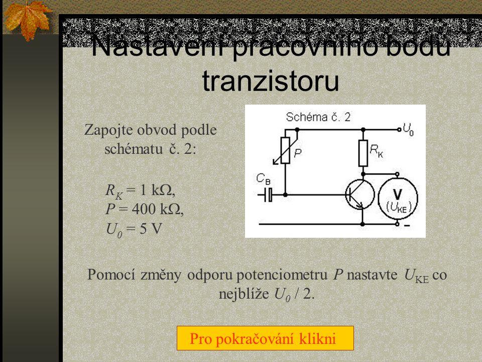 Měření proudového zesilovacího činitele h 21e Zapojte obvod postupně podle obou částí schématu č. 1: R B1 = 100 k . U 0 = U B = 5 V. V obou zapojeníc
