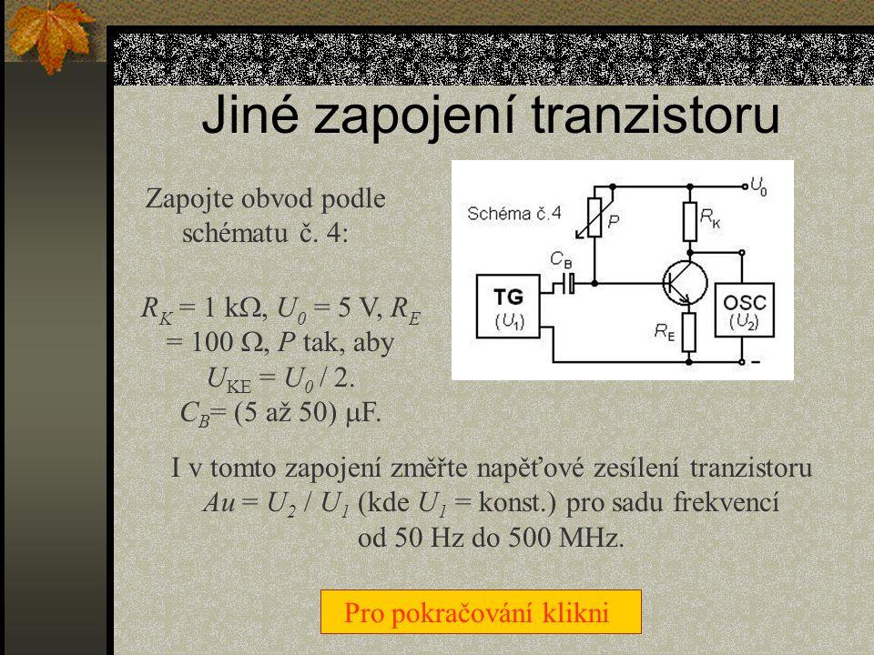 Závislost napěťového zesílení tranzistoru na frekvenci Zapojte obvod podle schématu č. 3: R K = 1 k , P a U 0 dle předchozího měření. Změřte napěťové