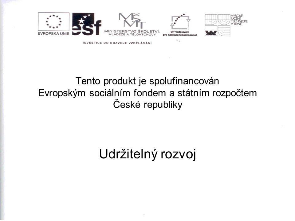 Tento produkt je spolufinancován Evropským sociálním fondem a státním rozpočtem České republiky Udržitelný rozvoj