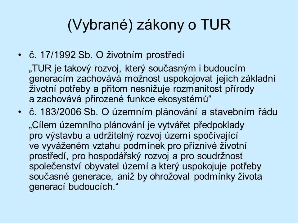 """(Vybrané) zákony o TUR č. 17/1992 Sb. O životním prostředí """"TUR je takový rozvoj, který současným i budoucím generacím zachovává možnost uspokojovat j"""