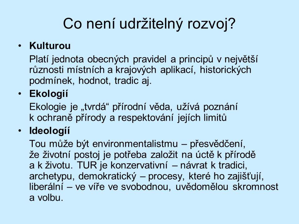 Co není udržitelný rozvoj? Kulturou Platí jednota obecných pravidel a principů v největší různosti místních a krajových aplikací, historických podmíne