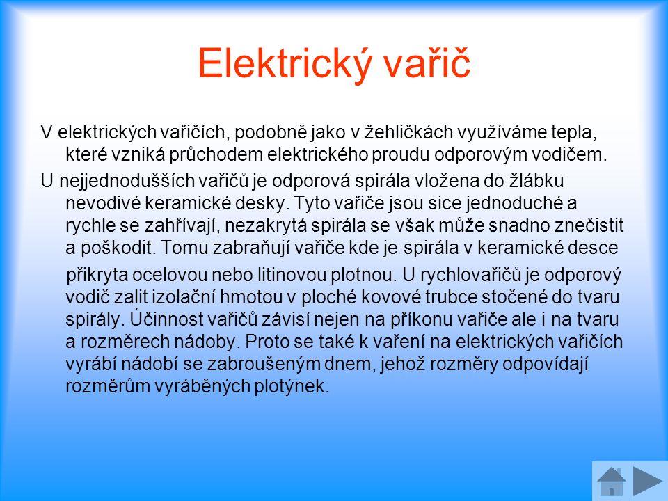 Elektrický vařič V elektrických vařičích, podobně jako v žehličkách využíváme tepla, které vzniká průchodem elektrického proudu odporovým vodičem. U n