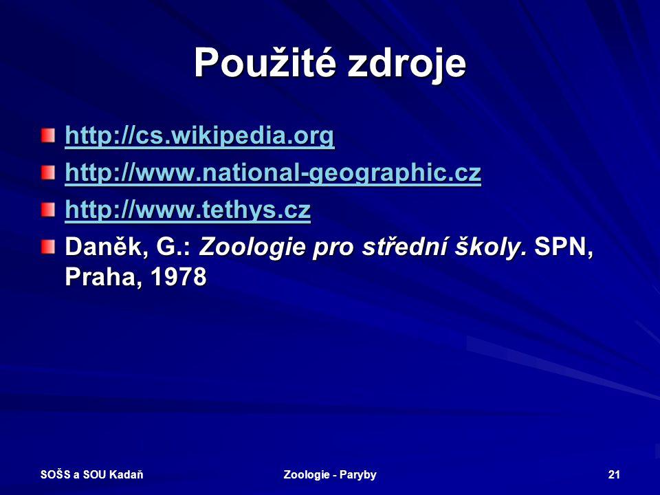 SOŠS a SOU Kadaň Zoologie - Paryby 21 Použité zdroje http://cs.wikipedia.org http://www.national-geographic.cz http://www.tethys.cz Daněk, G.: Zoologi