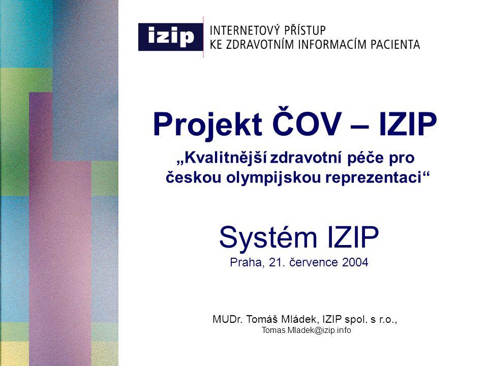"""Projekt ČOV – IZIP Systém IZIP Praha, 21. července 2004 MUDr. Tomáš Mládek, IZIP spol. s r.o., Tomas.Mladek@izip.info """"Kvalitnější zdravotní péče pro"""