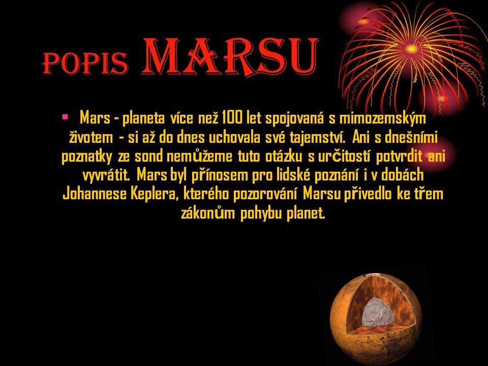 Popis MarsU Mars - planeta více než 100 let spojovaná s mimozemským životem - si až do dnes uchovala své tajemství. Ani s dnešními poznatky ze sond ne