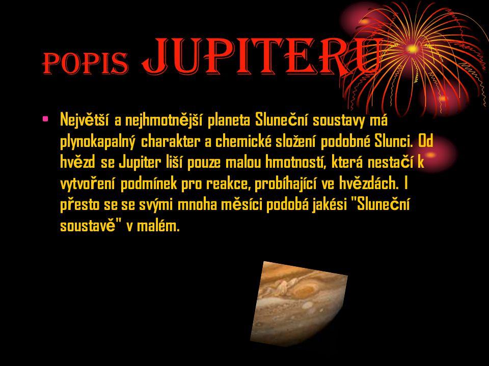 Popis JupiterU Nejv ě tší a nejhmotn ě jší planeta Slune č ní soustavy má plynokapalný charakter a chemické složení podobné Slunci. Od hv ě zd se Jupi