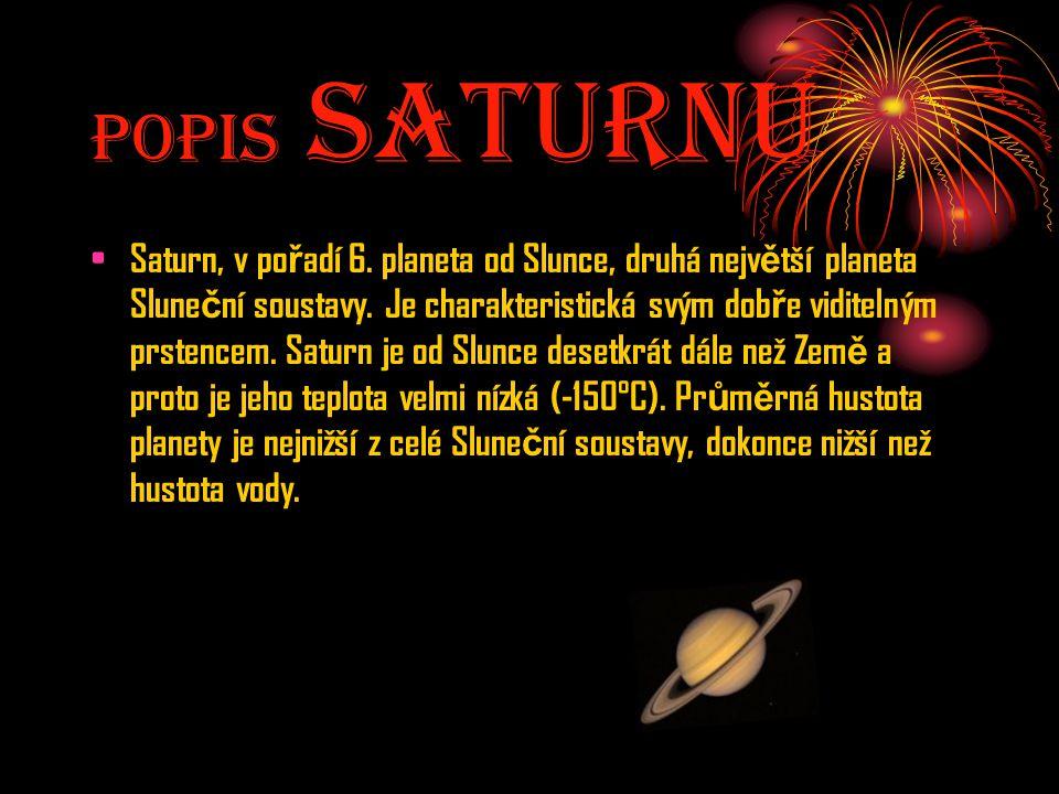 Popis SaturnU Saturn, v po ř adí 6. planeta od Slunce, druhá nejv ě tší planeta Slune č ní soustavy. Je charakteristická svým dob ř e viditelným prste