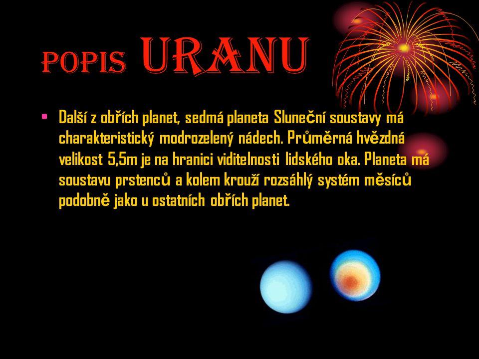 Popis UranU Další z ob ř ích planet, sedmá planeta Slune č ní soustavy má charakteristický modrozelený nádech. Pr ů m ě rná hv ě zdná velikost 5,5m je