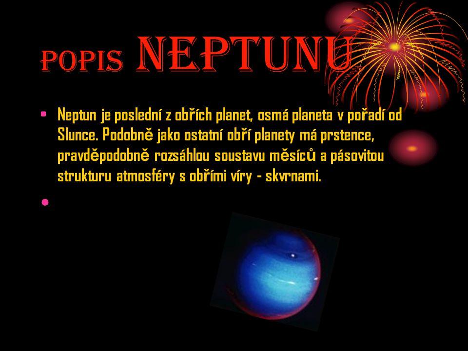 Popis NeptunU Neptun je poslední z ob ř ích planet, osmá planeta v po ř adí od Slunce. Podobn ě jako ostatní ob ř í planety má prstence, pravd ě podob