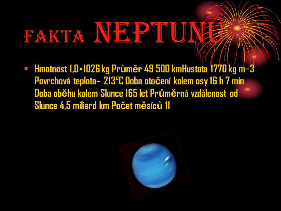Fakta NeptunU Hmotnost 1,0×1026 kg Pr ů m ě r 49 500 kmHustota 1770 kg m−3 Povrchová teplota– 213°C Doba oto č ení kolem osy 16 h 7 min Doba ob ě hu k