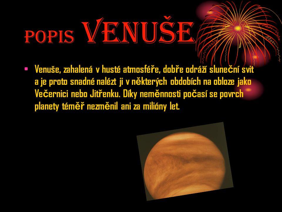 Popis Venuše Venuše, zahalená v husté atmosfé ř e, dob ř e odráží slune č ní svit a je proto snadné nalézt ji v n ě kterých obdobích na obloze jako Ve