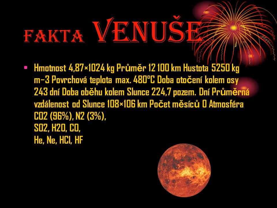 Fakta Venuše Hmotnost 4,87×1024 kg Pr ů m ě r 12 100 km Hustota 5250 kg m−3 Povrchová teplota max. 480°C Doba oto č ení kolem osy 243 dní Doba ob ě hu
