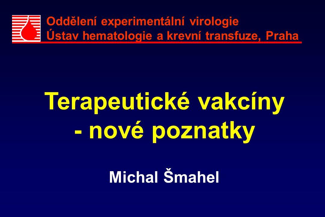 Oddělení experimentální virologie Ústav hematologie a krevní transfuze, Praha Terapeutické vakcíny - nové poznatky Michal Šmahel