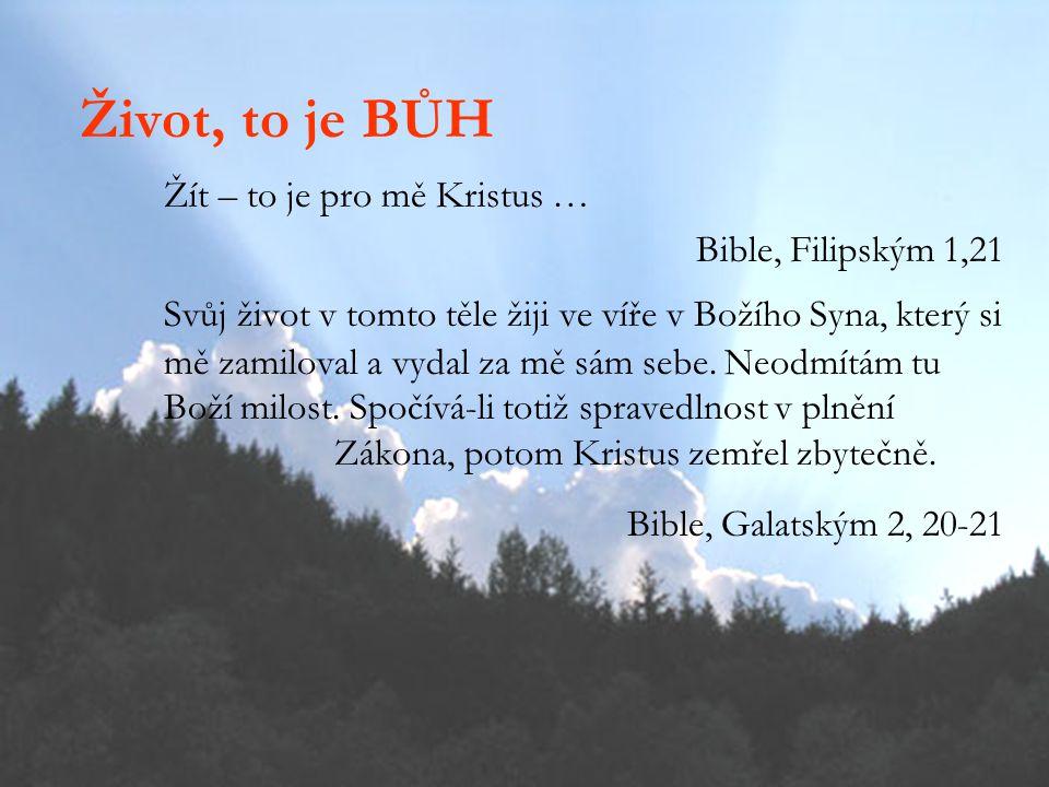 Život, to je BŮH Žít – to je pro mě Kristus … Bible, Filipským 1,21 Svůj život v tomto těle žiji ve víře v Božího Syna, který si mě zamiloval a vydal za mě sám sebe.