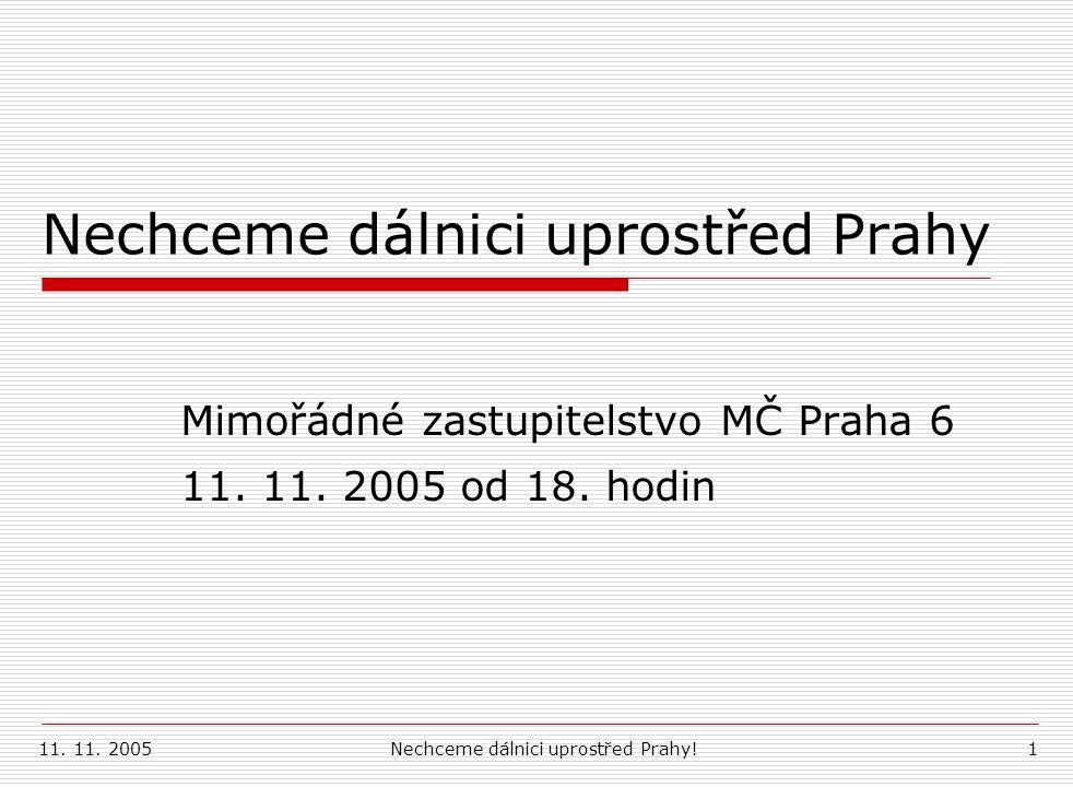 11. 11. 2005Nechceme dálnici uprostřed Prahy!1 Nechceme dálnici uprostřed Prahy Mimořádné zastupitelstvo MČ Praha 6 11. 11. 2005 od 18. hodin