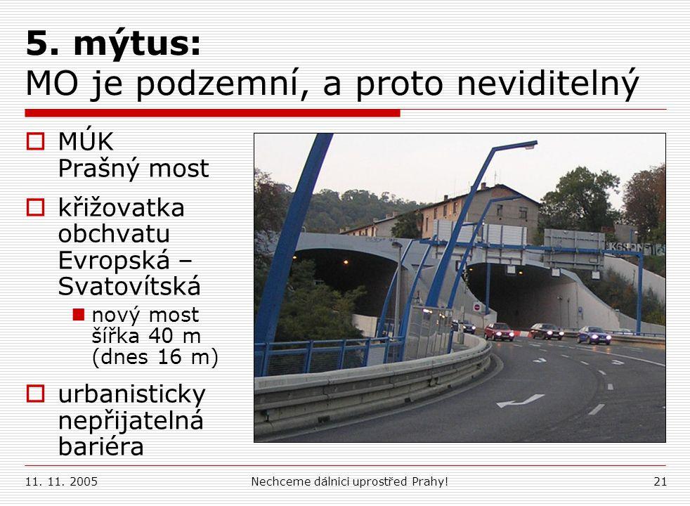 11. 11. 2005Nechceme dálnici uprostřed Prahy!21 5. mýtus: MO je podzemní, a proto neviditelný  MÚK Prašný most  křižovatka obchvatu Evropská – Svato