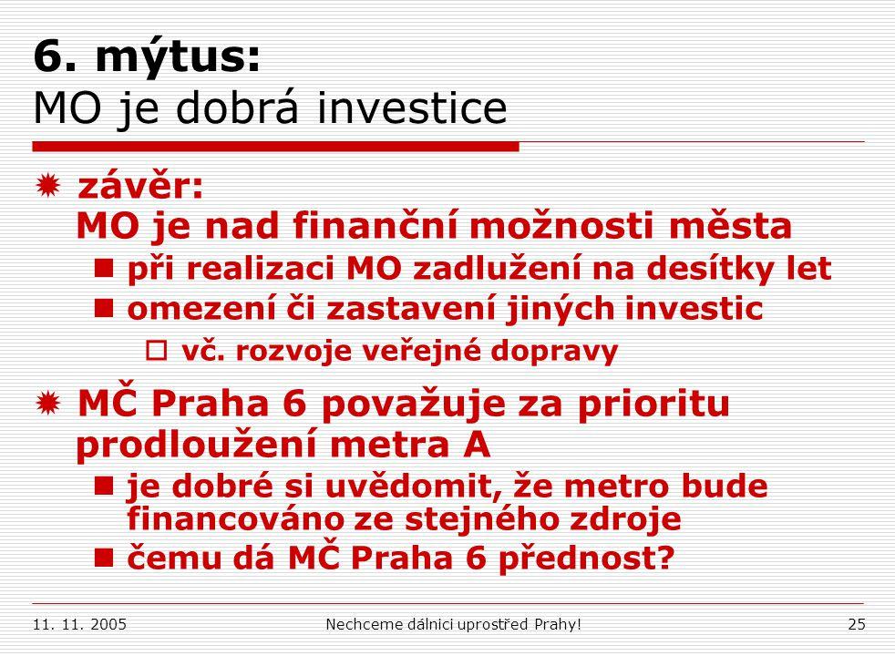 11. 11. 2005Nechceme dálnici uprostřed Prahy!25 6. mýtus: MO je dobrá investice  závěr: MO je nad finanční možnosti města při realizaci MO zadlužení