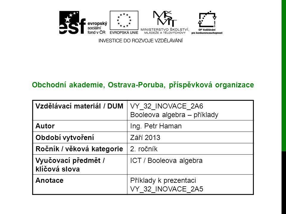 Vzdělávací materiál / DUMVY_32_INOVACE_2A6 Booleova algebra – příklady AutorIng. Petr Haman Období vytvořeníZáří 2013 Ročník / věková kategorie2. ročn