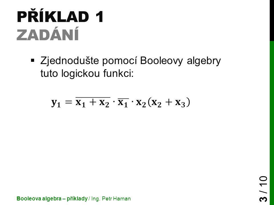 PŘÍKLAD 1 ŘEŠENÍ Booleova algebra – příklady / Ing.