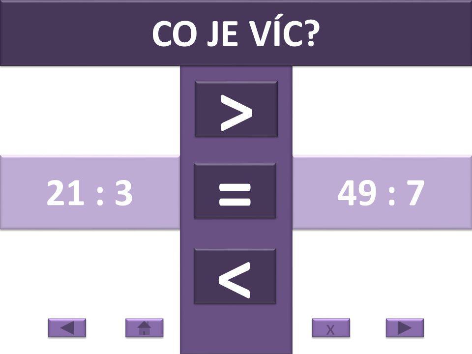 21 : 3 49 : 7 CO JE VÍC > > = = < < x x