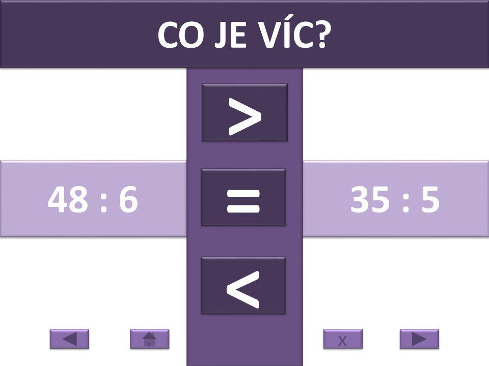 48 : 6 35 : 5 CO JE VÍC > > = = < < x x
