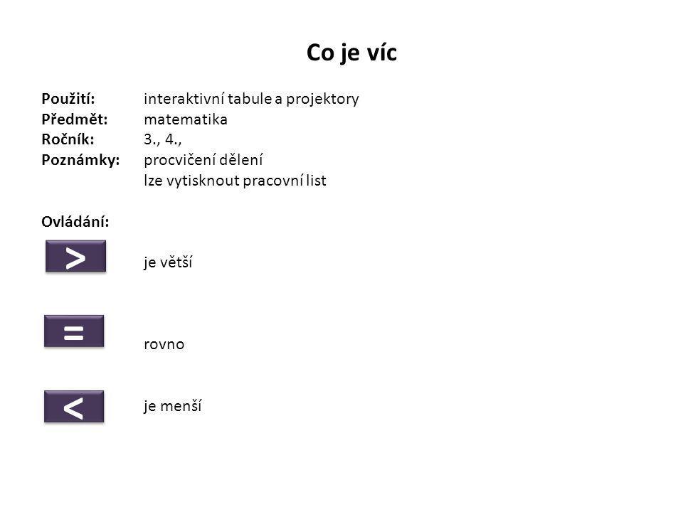 Co je víc Použití:interaktivní tabule a projektory Předmět: matematika Ročník:3., 4., Poznámky: procvičení dělení lze vytisknout pracovní list Ovládání: je větší rovno je menší > > = = < <