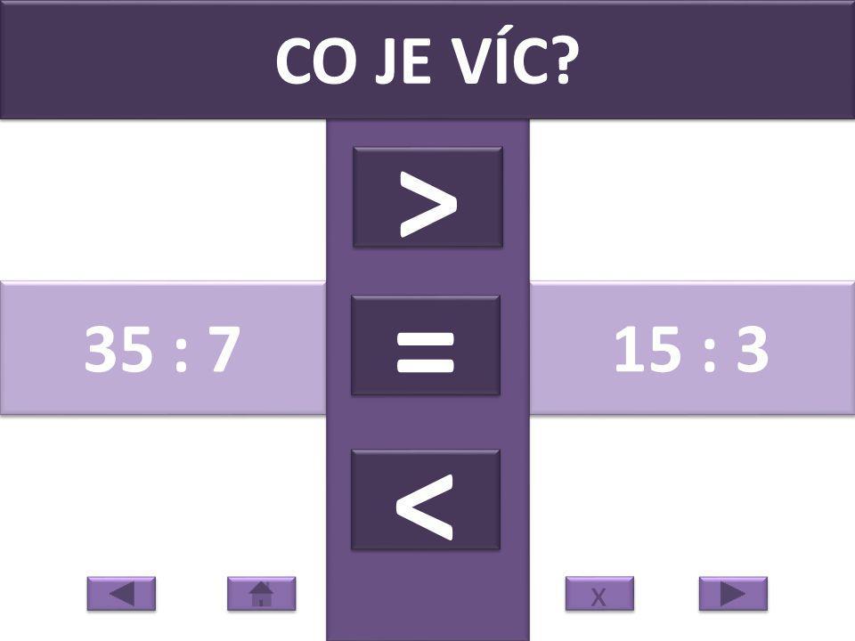 18 : 3 30 : 6 CO JE VÍC? > > = = < < x x
