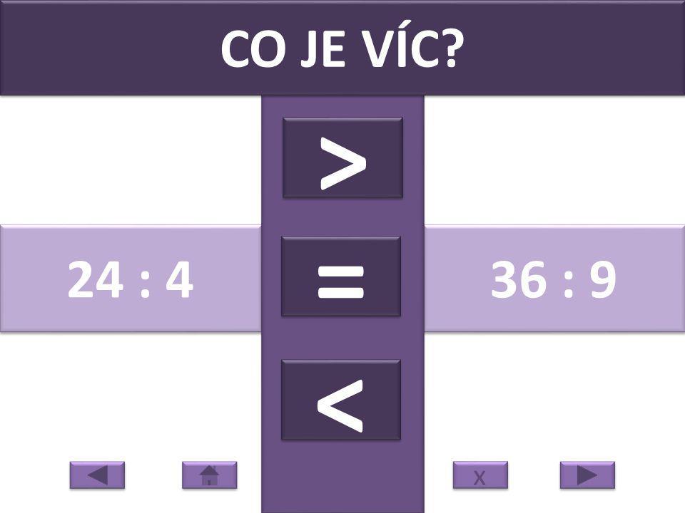 16 : 4 42 : 7 CO JE VÍC? > > = = < < x x