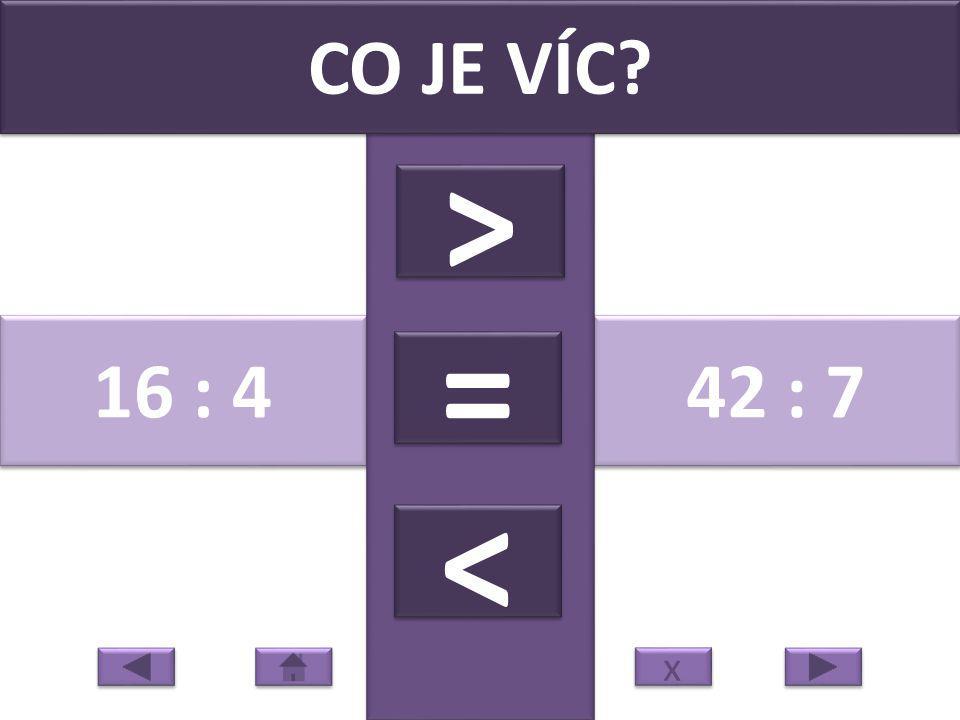 21 : 3 49 : 7 CO JE VÍC? > > = = < < x x
