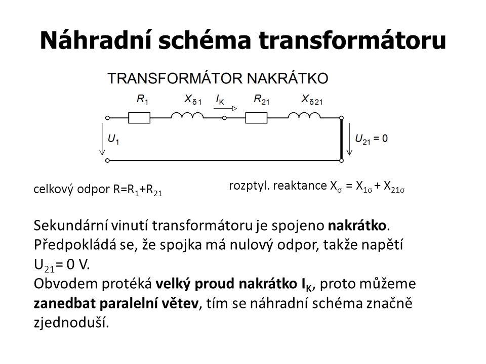 Náhradní schéma transformátoru Sekundární vinutí transformátoru je spojeno nakrátko. Předpokládá se, že spojka má nulový odpor, takže napětí U 21 = 0
