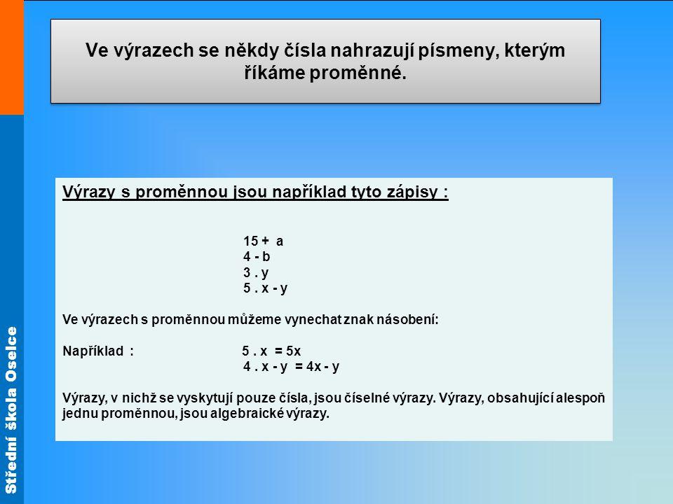 Střední škola Oselce Příklad 1: Napište vzorec pro obvod a obsah čtverce o straně a O = S = Příklad 2 : Napište vzorce pro obdélník o stranách a, b O = S = a a 4.