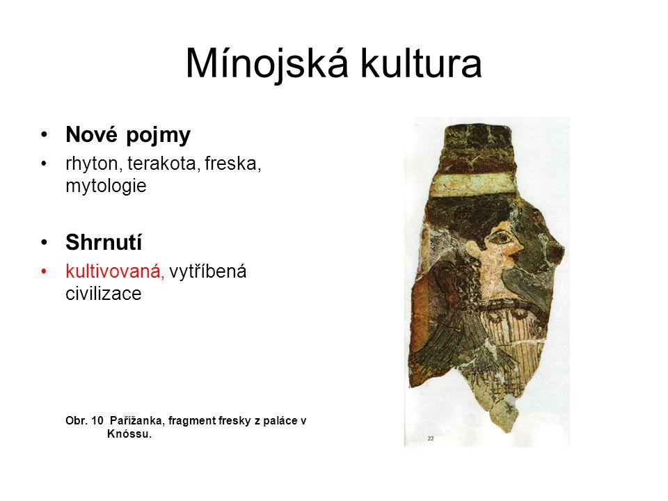 Mínojská kultura Nové pojmy rhyton, terakota, freska, mytologie Shrnutí kultivovaná, vytříbená civilizace Obr. 10 Pařížanka, fragment fresky z paláce