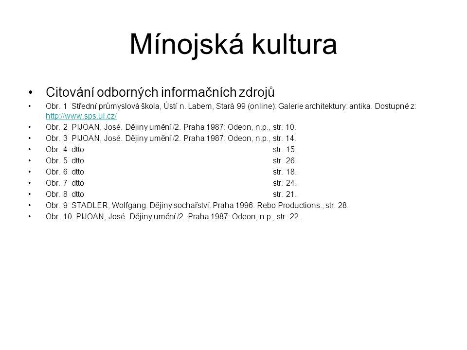 Mínojská kultura Citování odborných informačních zdrojů Obr. 1 Střední průmyslová škola, Ústí n. Labem, Stará 99 (online): Galerie architektury: antik