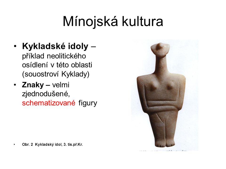 Mínojská kultura Kykladské idoly – příklad neolitického osídlení v této oblasti (souostroví Kyklady) Znaky – velmi zjednodušené, schematizované figury