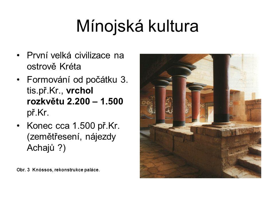 Mínojská kultura První velká civilizace na ostrově Kréta Formování od počátku 3. tis.př.Kr., vrchol rozkvětu 2.200 – 1.500 př.Kr. Konec cca 1.500 př.K